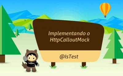 Implementando o HttpCalloutMock nos seus testes unitários