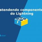Estendendo componentes do Lightning